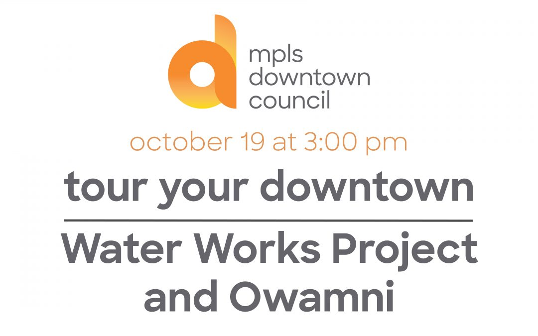 tour your downtown | Water Works Project and Owamni